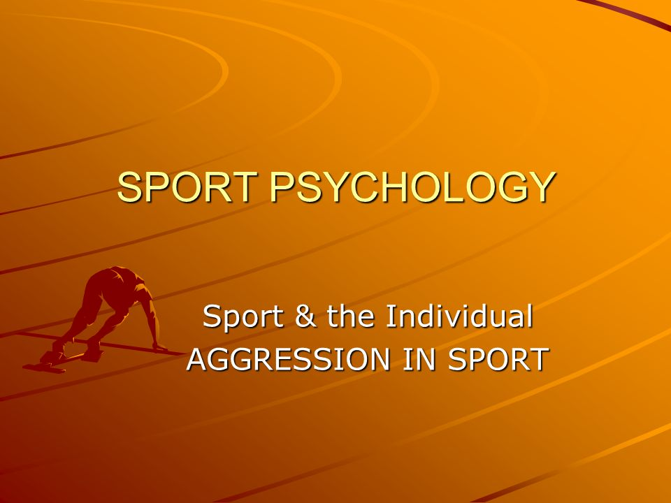 Sport & the Individual AGGRESSION IN SPORT