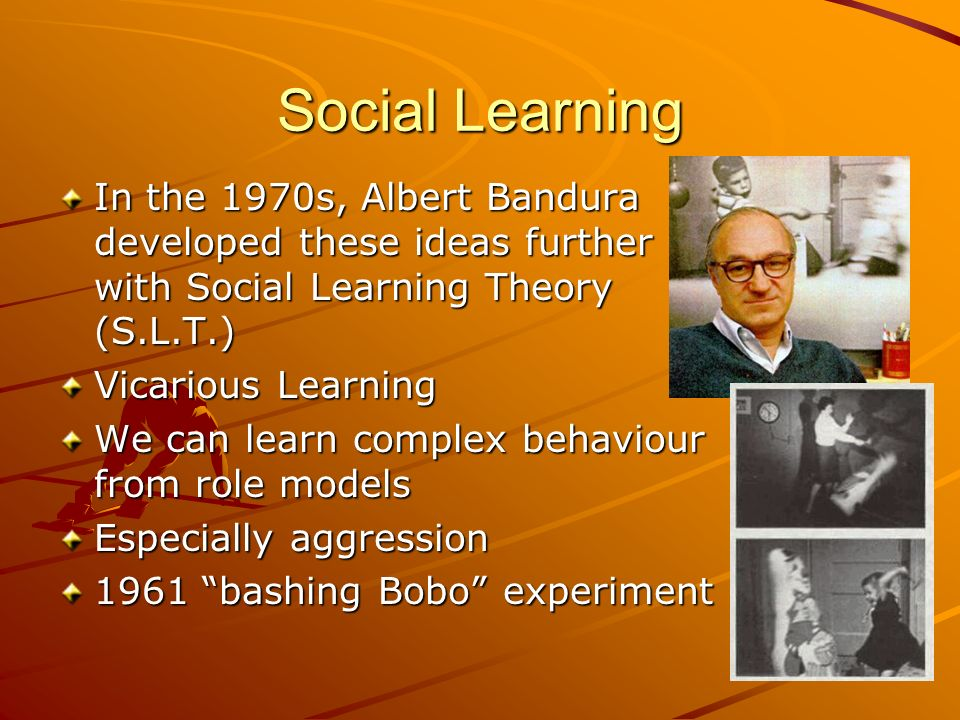 Social LearningIn the 1970s, Albert Bandura developed these ideas further with Social Learning Theory (S.L.T.)