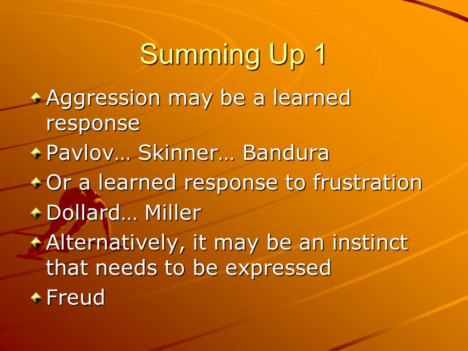 Summing Up 1 Aggression may be a learned response