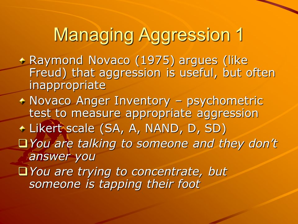 Managing Aggression 1Raymond Novaco (1975) argues (like Freud) that aggression is useful, but often inappropriate.