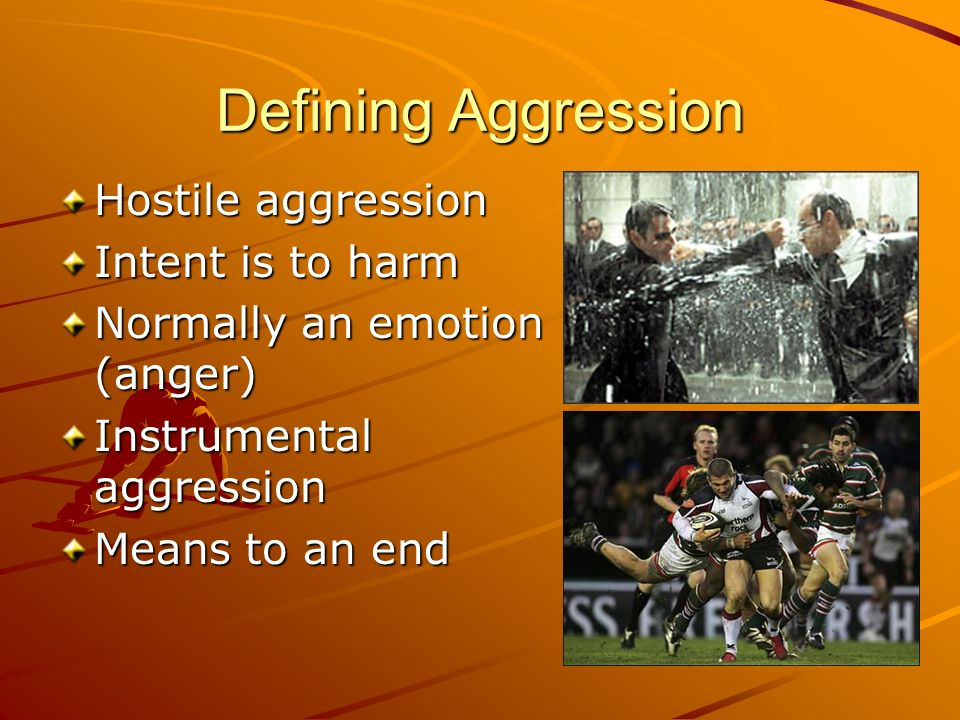 Defining Aggression Hostile aggression Intent is to harm