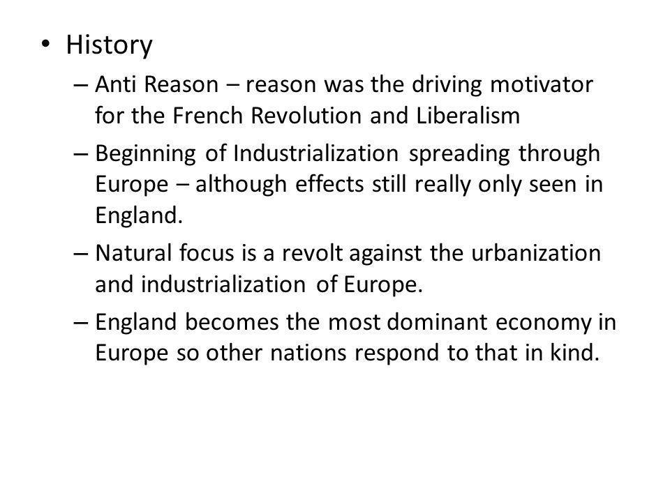 History Anti Reason – reason was the driving motivator for the French Revolution and Liberalism.