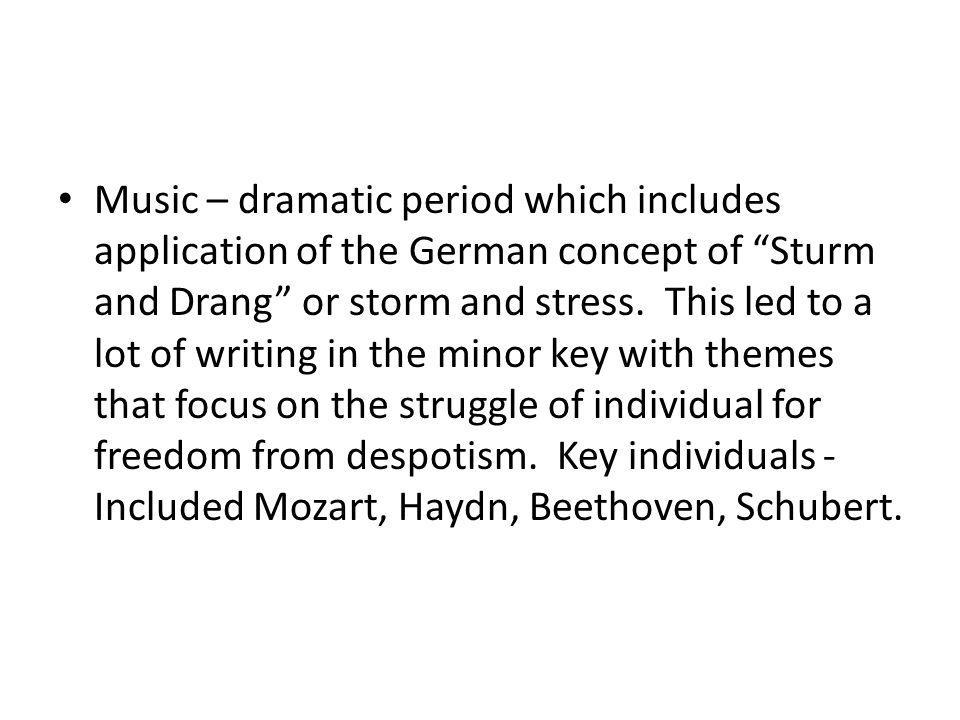 Music – dramatic period which includes application of the German concept of Sturm and Drang or storm and stress.