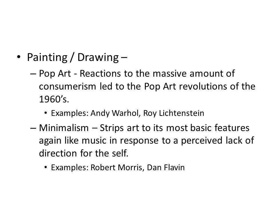 Painting / Drawing – Pop Art - Reactions to the massive amount of consumerism led to the Pop Art revolutions of the 1960's.