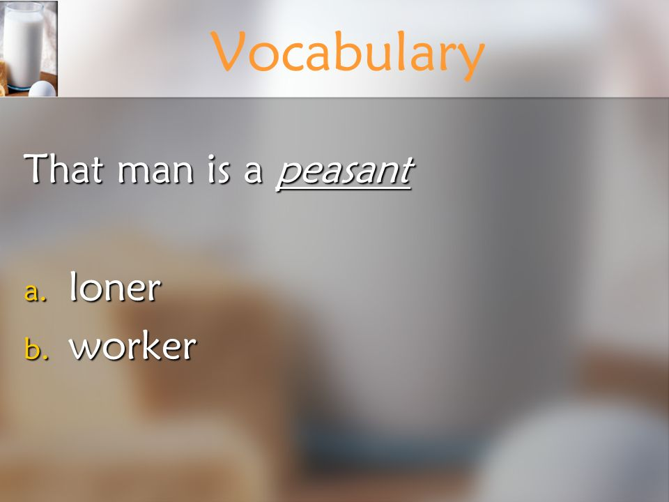 Vocabulary That man is a peasant loner worker