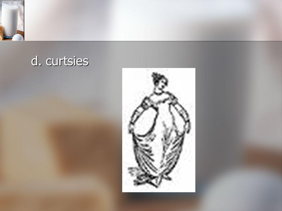 d. curtsies