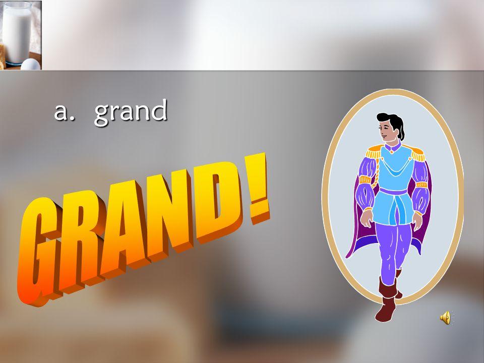a. grand GRAND!