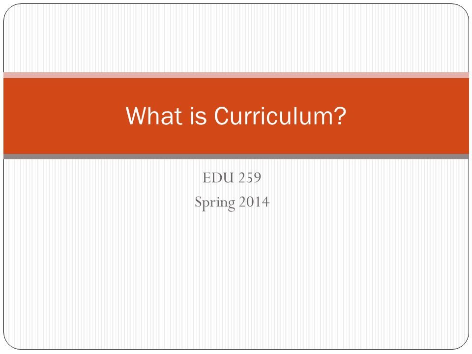 What is Curriculum EDU 259 Spring 2014