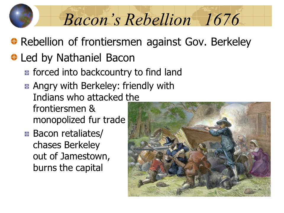Bacon's Rebellion 1676 Rebellion of frontiersmen against Gov. Berkeley