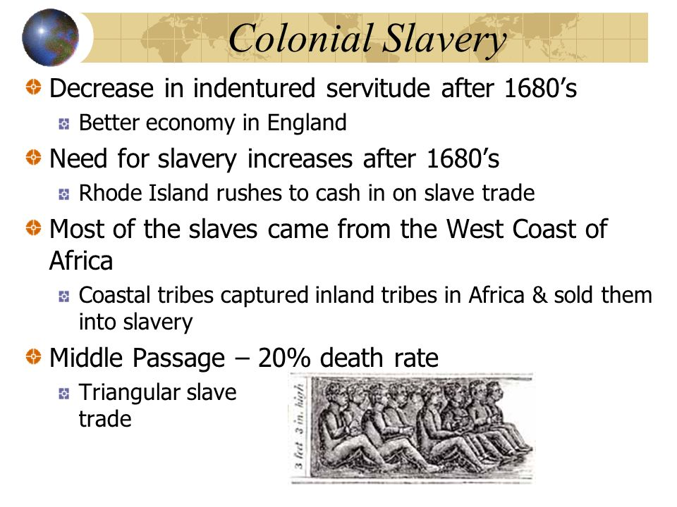 Colonial Slavery Decrease in indentured servitude after 1680's