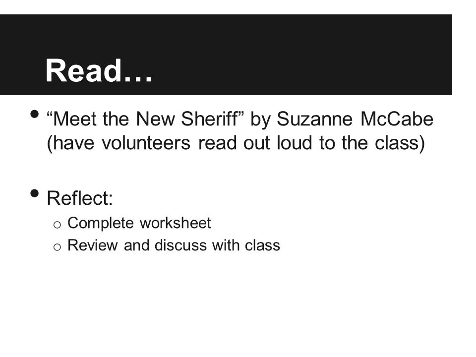 Read… Meet the New Sheriff by Suzanne McCabe (have volunteers read out loud to the class) Reflect: