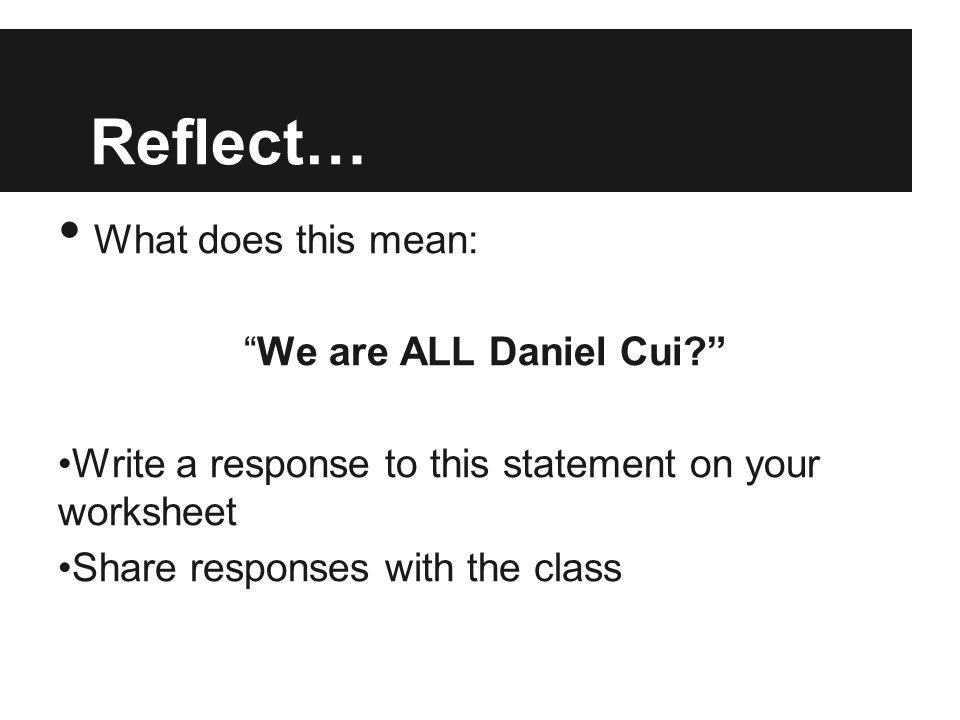 Reflect… What does this mean: We are ALL Daniel Cui