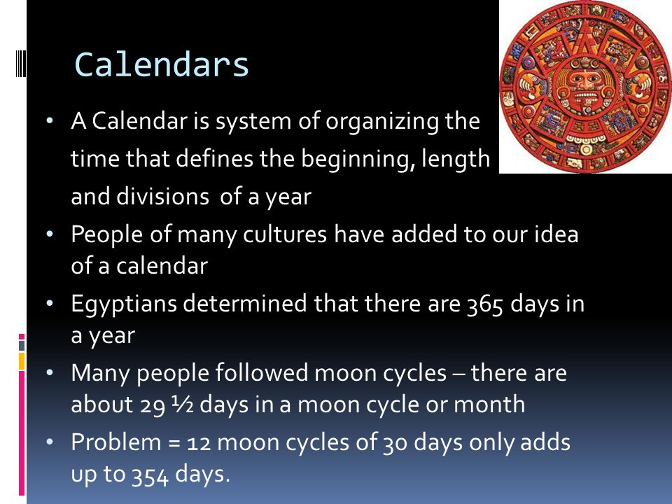 Calendars A Calendar is system of organizing the