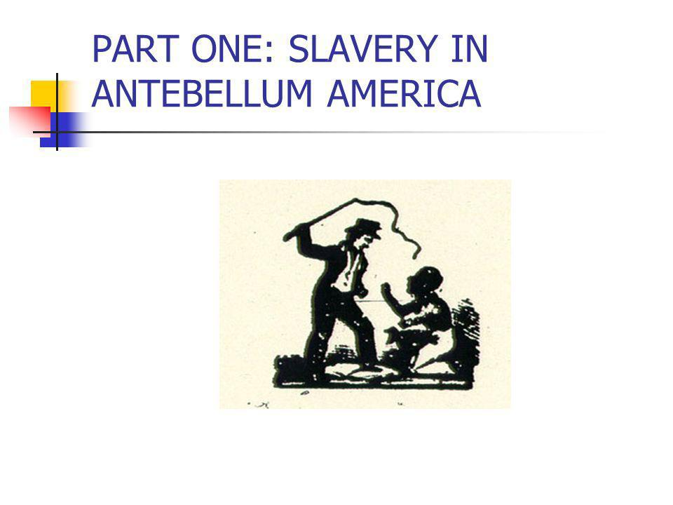 PART ONE: SLAVERY IN ANTEBELLUM AMERICA