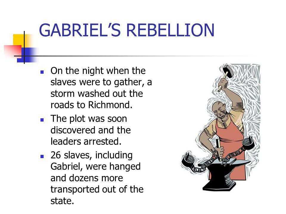 GABRIEL'S REBELLION On the night when the slaves were to gather, a storm washed out the roads to Richmond.