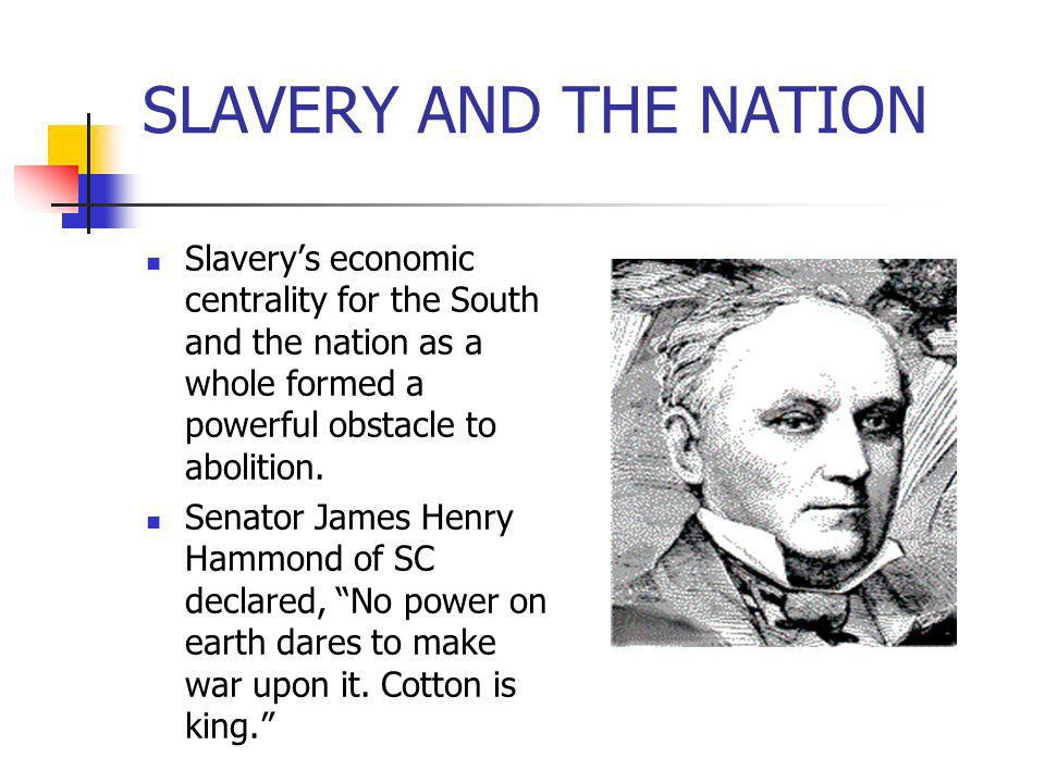 SLAVERY AND THE NATION Slavery's economic centrality for the South and the nation as a whole formed a powerful obstacle to abolition.