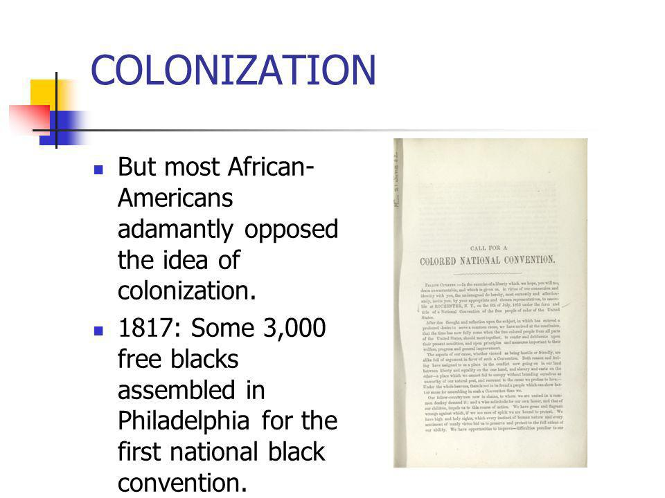 COLONIZATIONBut most African-Americans adamantly opposed the idea of colonization.