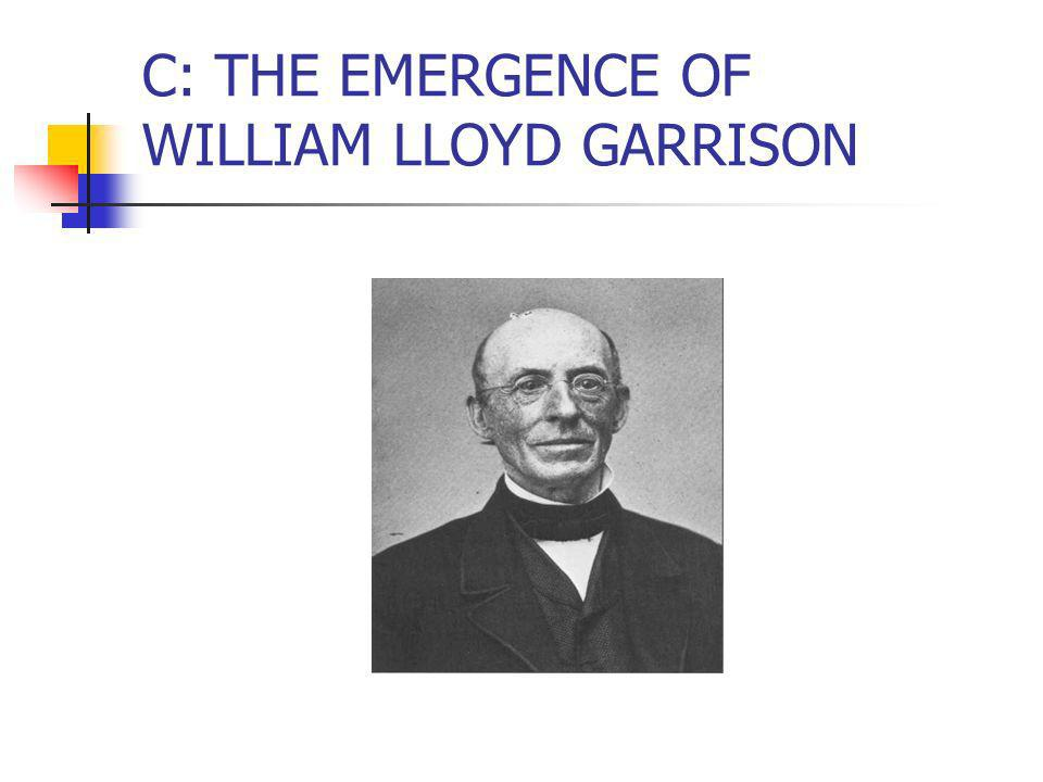 C: THE EMERGENCE OF WILLIAM LLOYD GARRISON