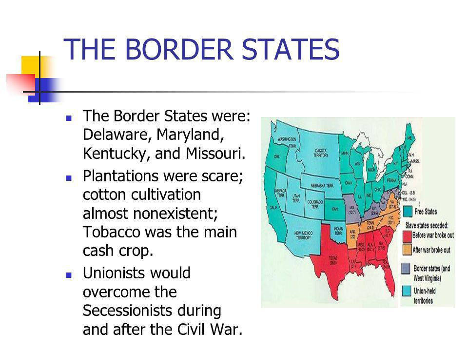THE BORDER STATESThe Border States were: Delaware, Maryland, Kentucky, and Missouri.