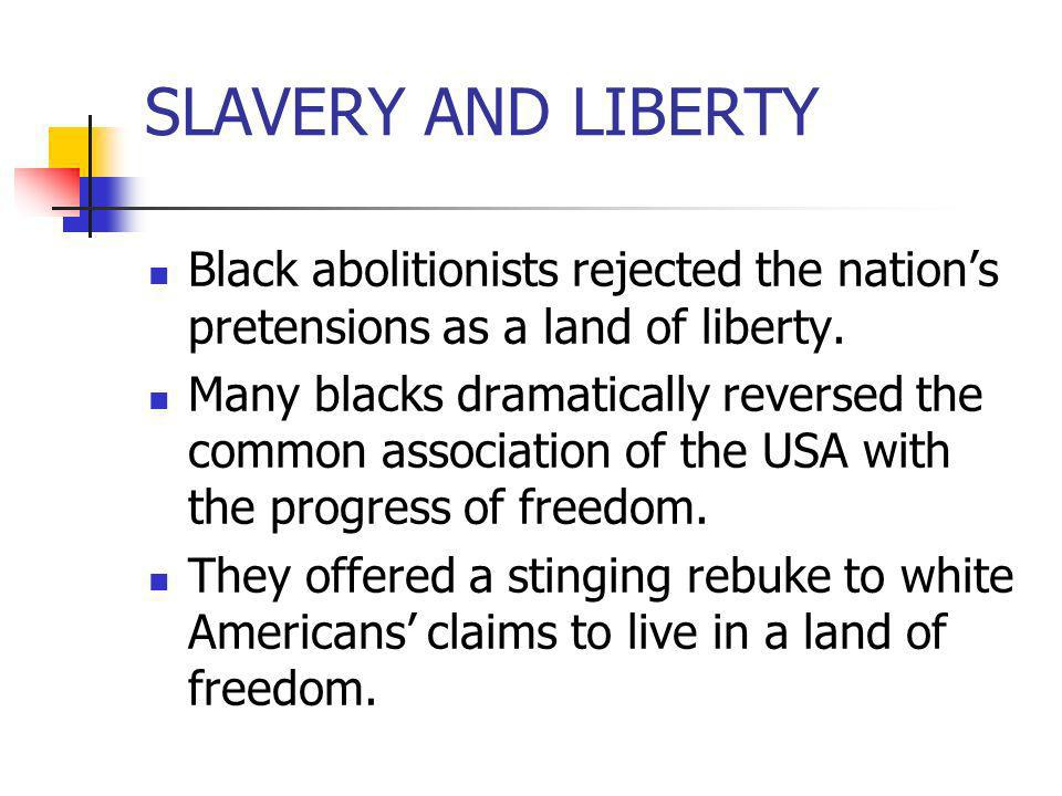 SLAVERY AND LIBERTYBlack abolitionists rejected the nation's pretensions as a land of liberty.