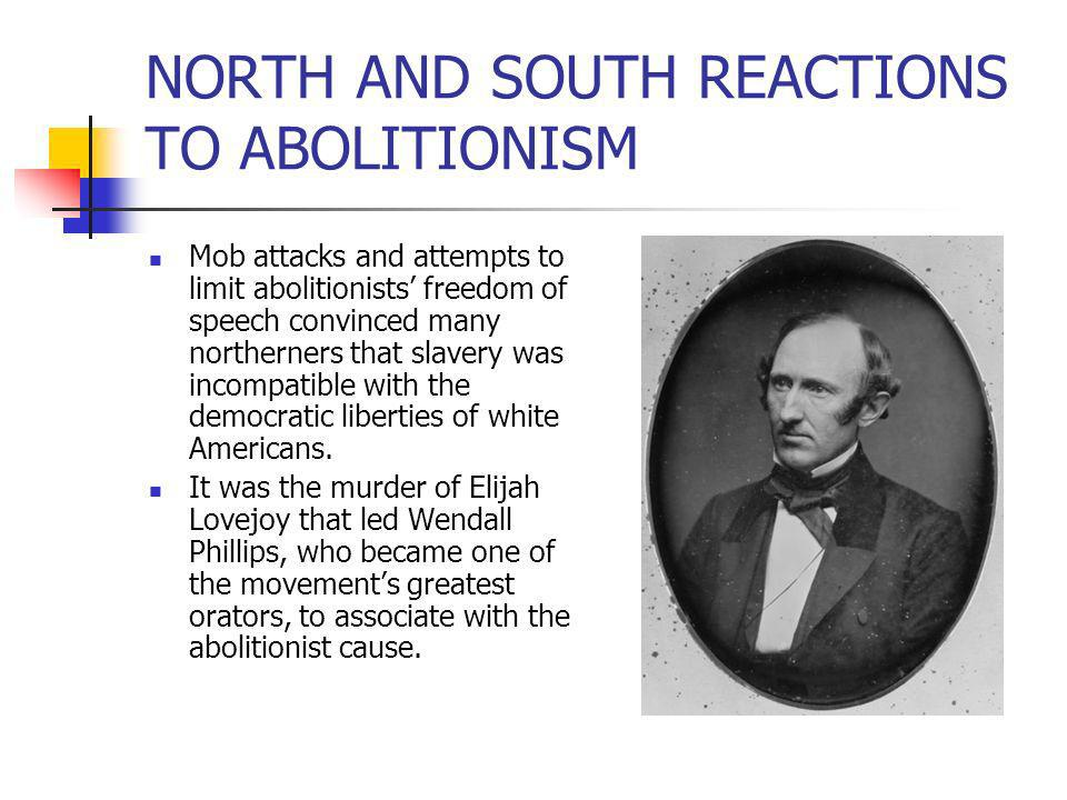 NORTH AND SOUTH REACTIONS TO ABOLITIONISM
