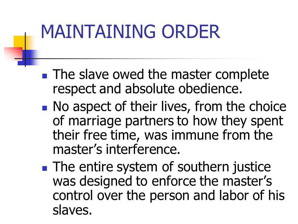 MAINTAINING ORDERThe slave owed the master complete respect and absolute obedience.