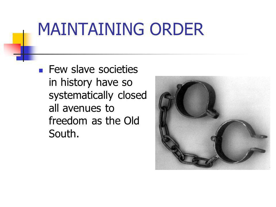MAINTAINING ORDERFew slave societies in history have so systematically closed all avenues to freedom as the Old South.