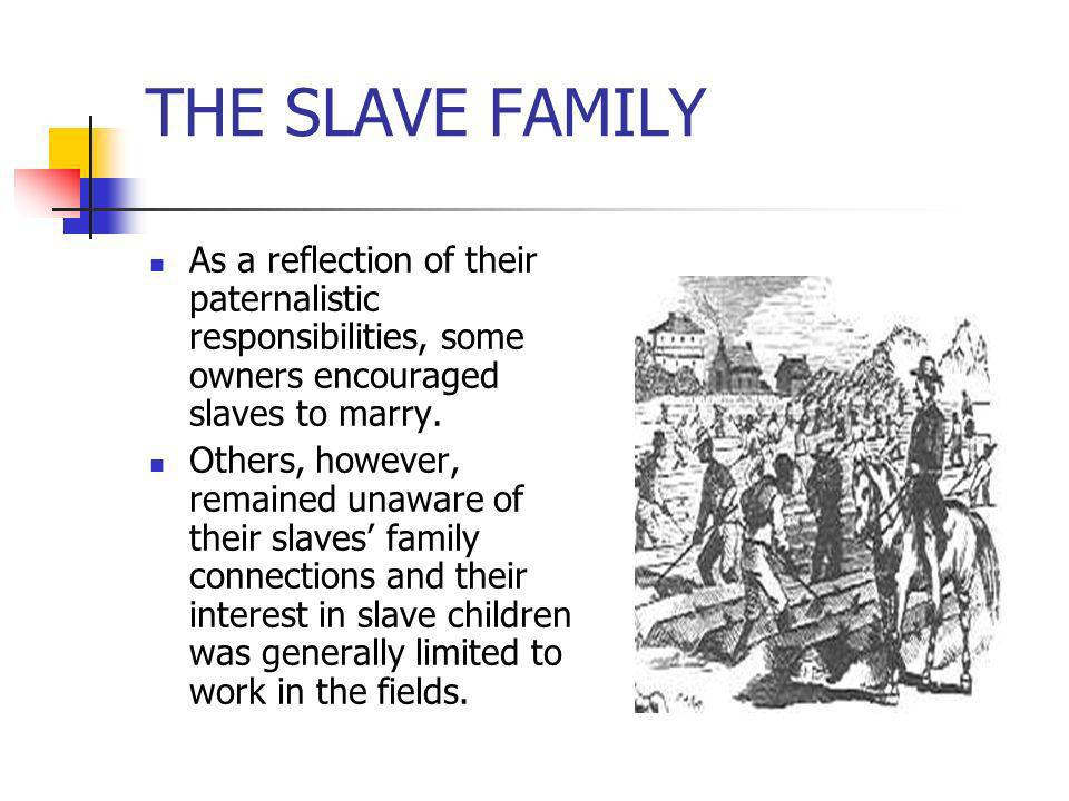 THE SLAVE FAMILYAs a reflection of their paternalistic responsibilities, some owners encouraged slaves to marry.