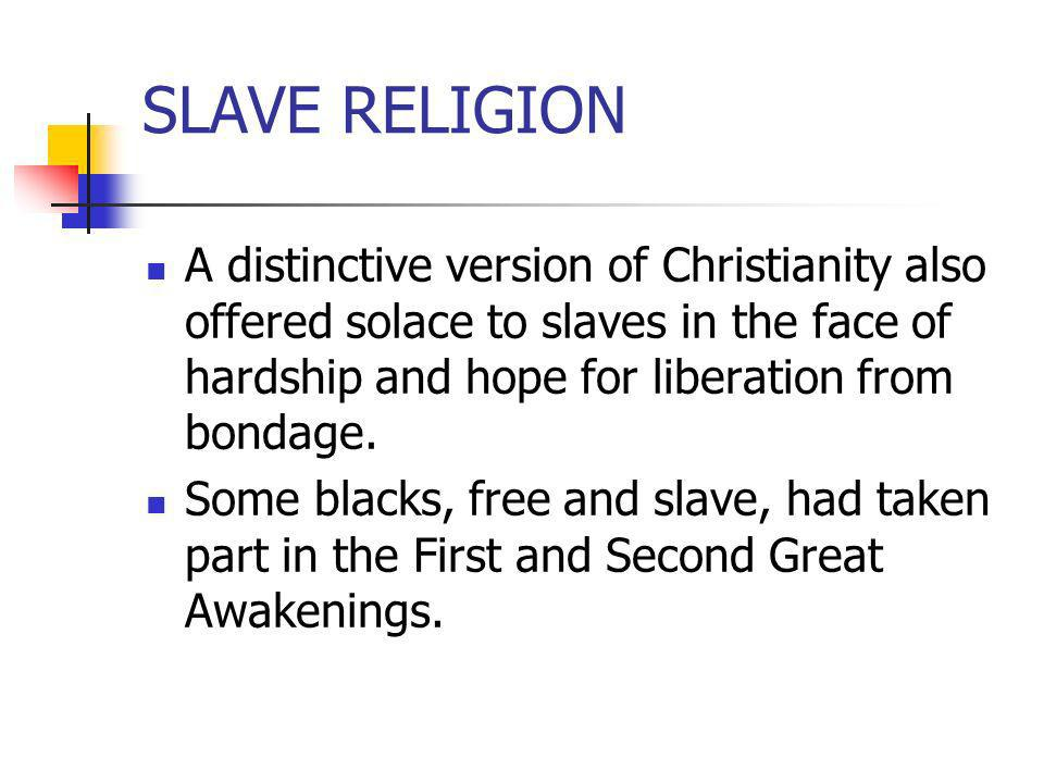SLAVE RELIGIONA distinctive version of Christianity also offered solace to slaves in the face of hardship and hope for liberation from bondage.