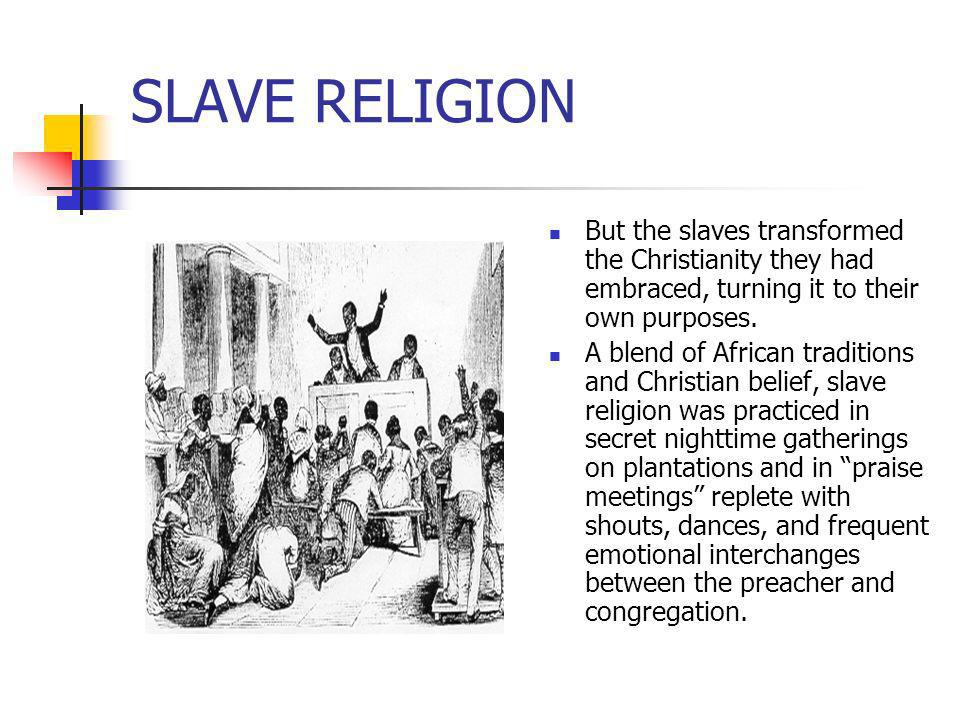 SLAVE RELIGIONBut the slaves transformed the Christianity they had embraced, turning it to their own purposes.