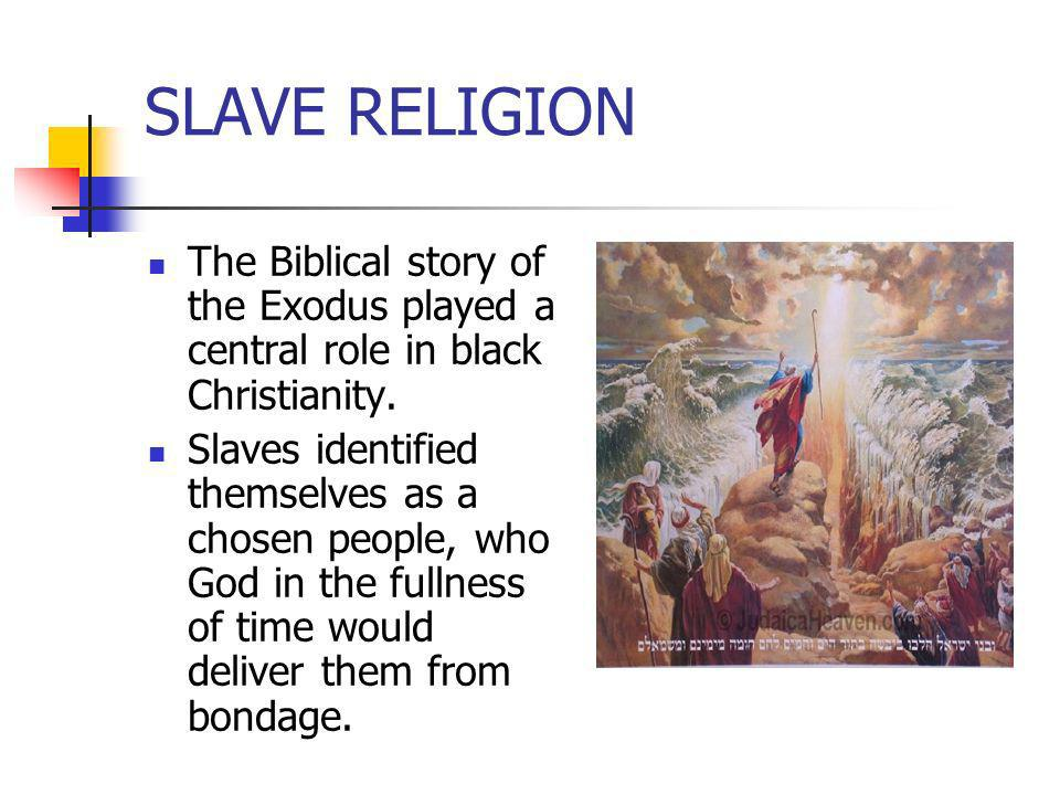 SLAVE RELIGION The Biblical story of the Exodus played a central role in black Christianity.