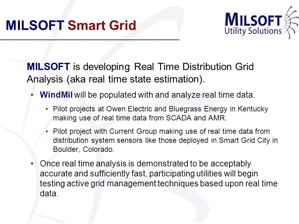 MILSOFT Smart Grid MILSOFT is developing Real Time Distribution Grid Analysis (aka real time state estimation).