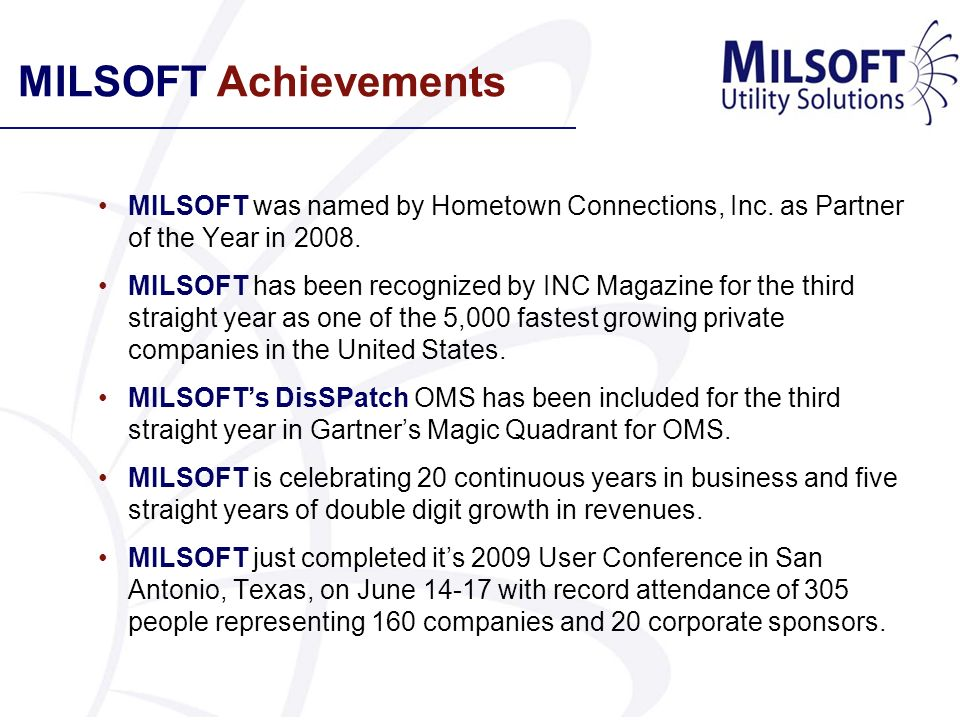 MILSOFT Achievements MILSOFT was named by Hometown Connections, Inc. as Partner of the Year in 2008.