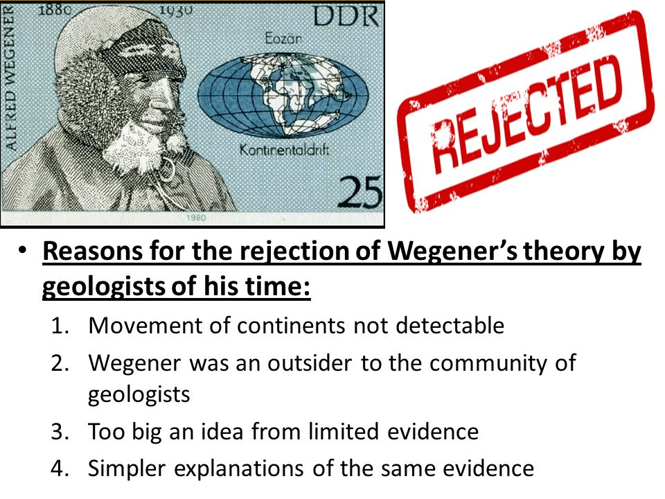 Reasons for the rejection of Wegener's theory by geologists of his time: