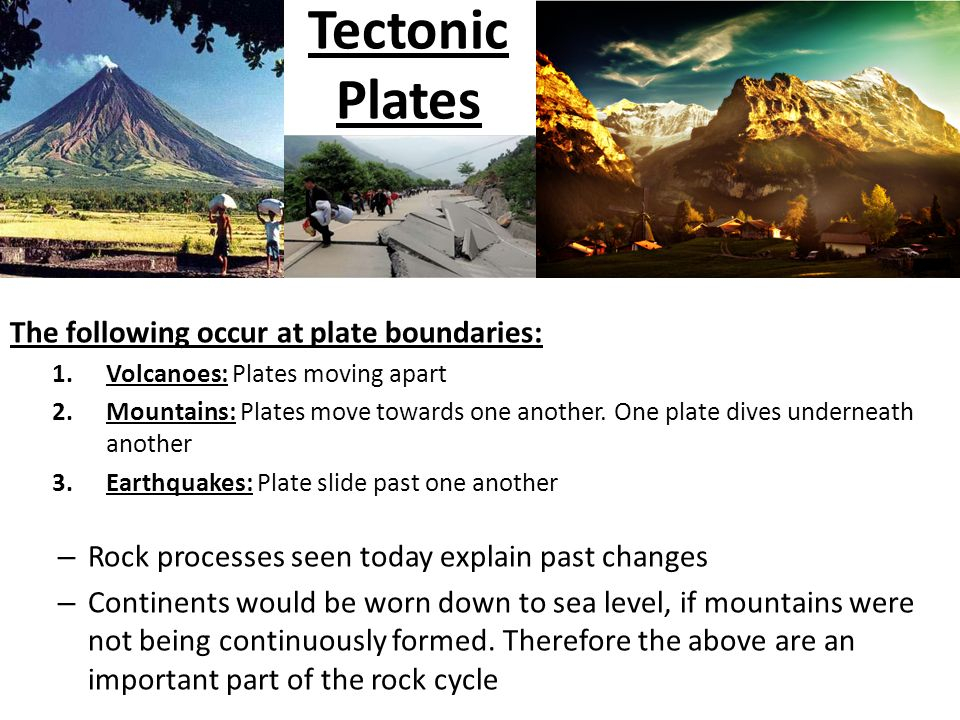 Tectonic Plates The following occur at plate boundaries: