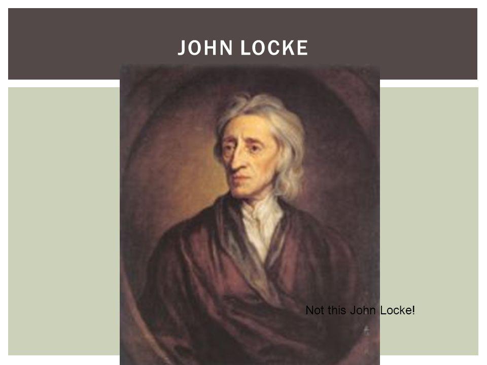 John Locke Not this John Locke!