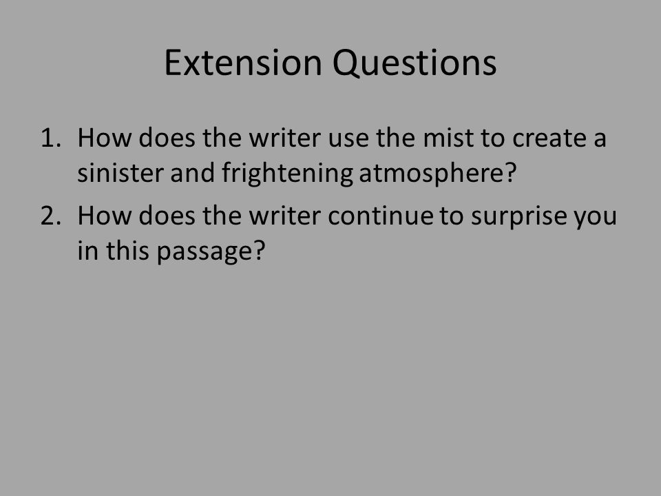 Extension Questions How does the writer use the mist to create a sinister and frightening atmosphere