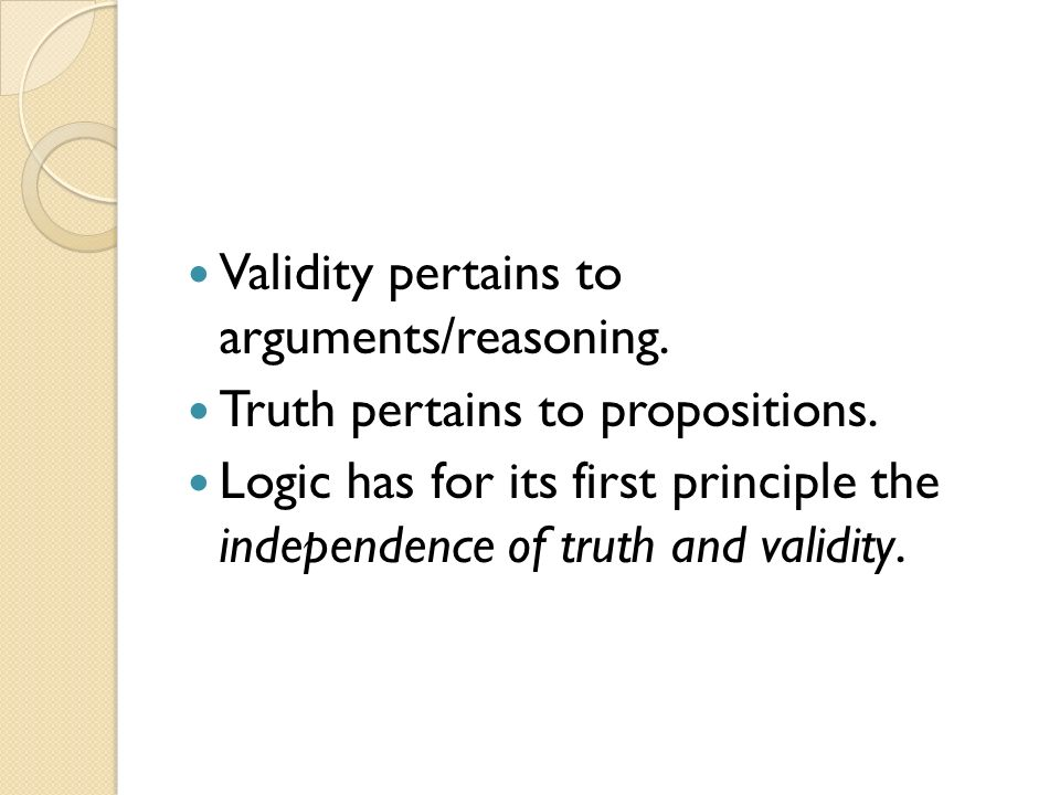 Validity pertains to arguments/reasoning.