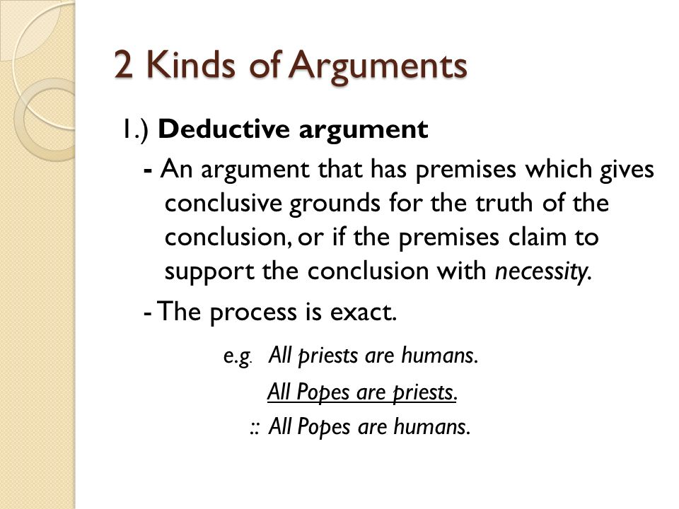2 Kinds of Arguments e.g. All priests are humans.