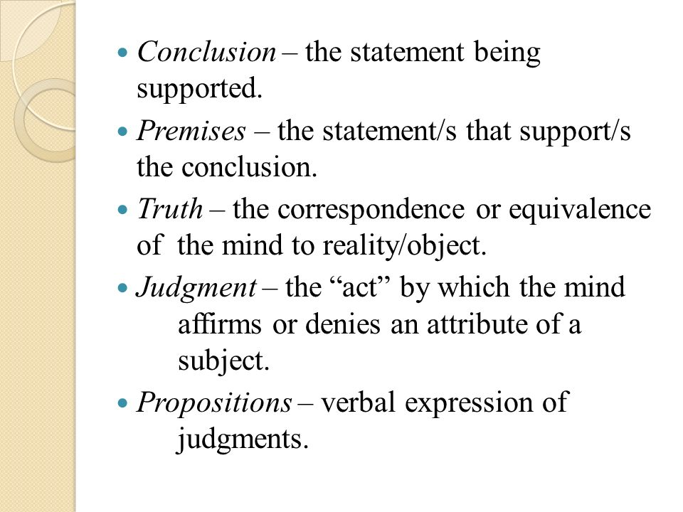 Conclusion – the statement being supported.