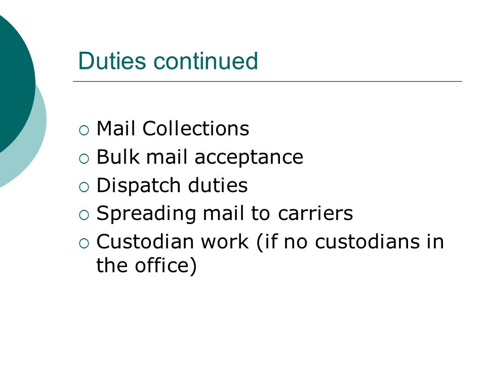 Duties continued Mail Collections Bulk mail acceptance Dispatch duties