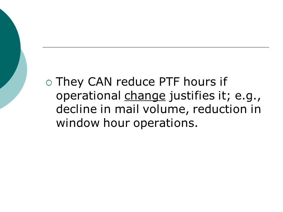 They CAN reduce PTF hours if operational change justifies it; e. g