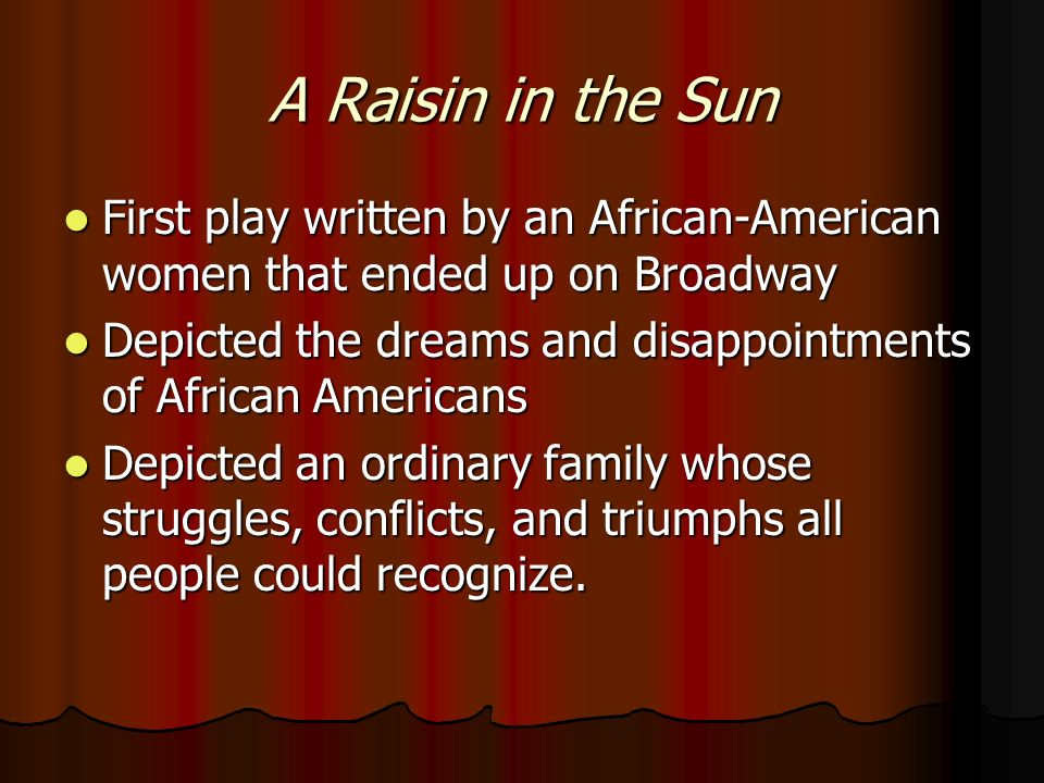 A Raisin in the Sun First play written by an African-American women that ended up on Broadway.
