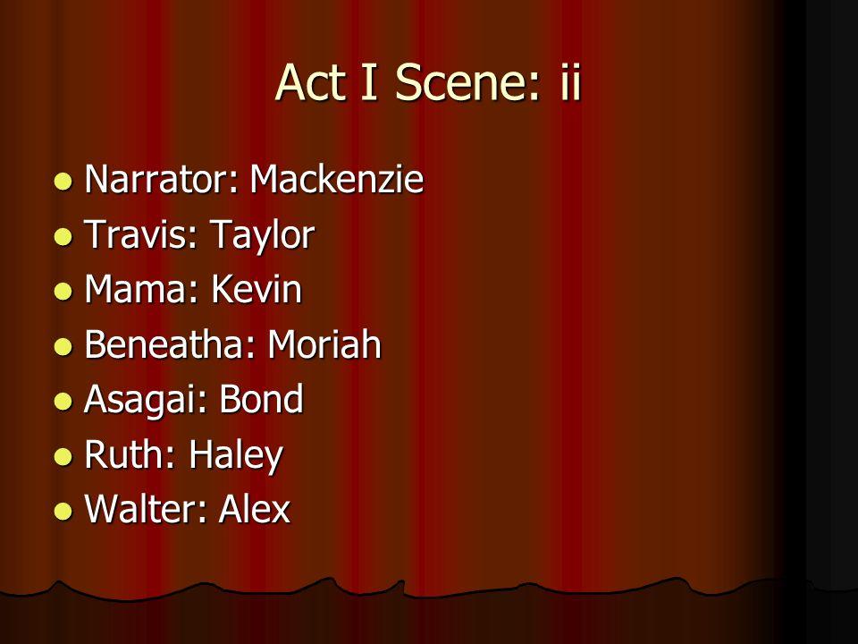 Act I Scene: ii Narrator: Mackenzie Travis: Taylor Mama: Kevin