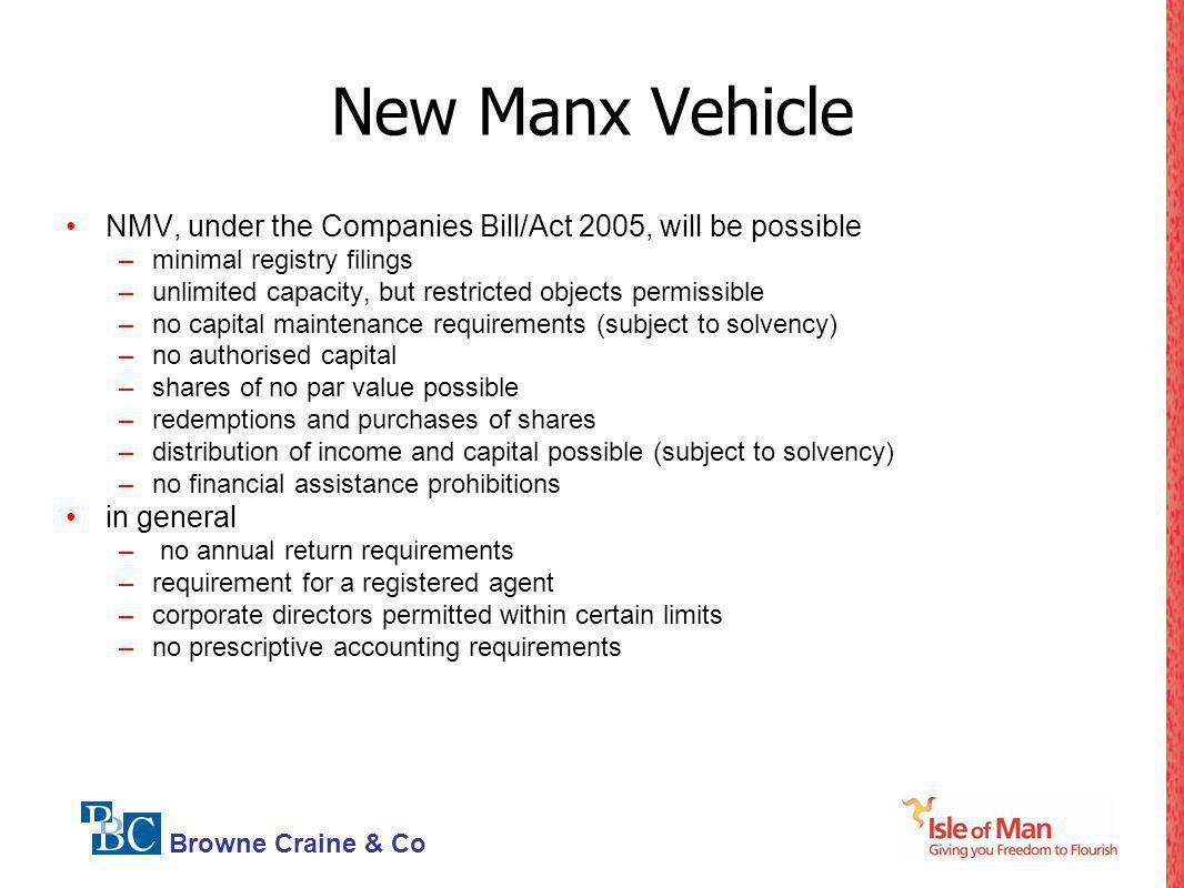New Manx Vehicle NMV, under the Companies Bill/Act 2005, will be possible. minimal registry filings.