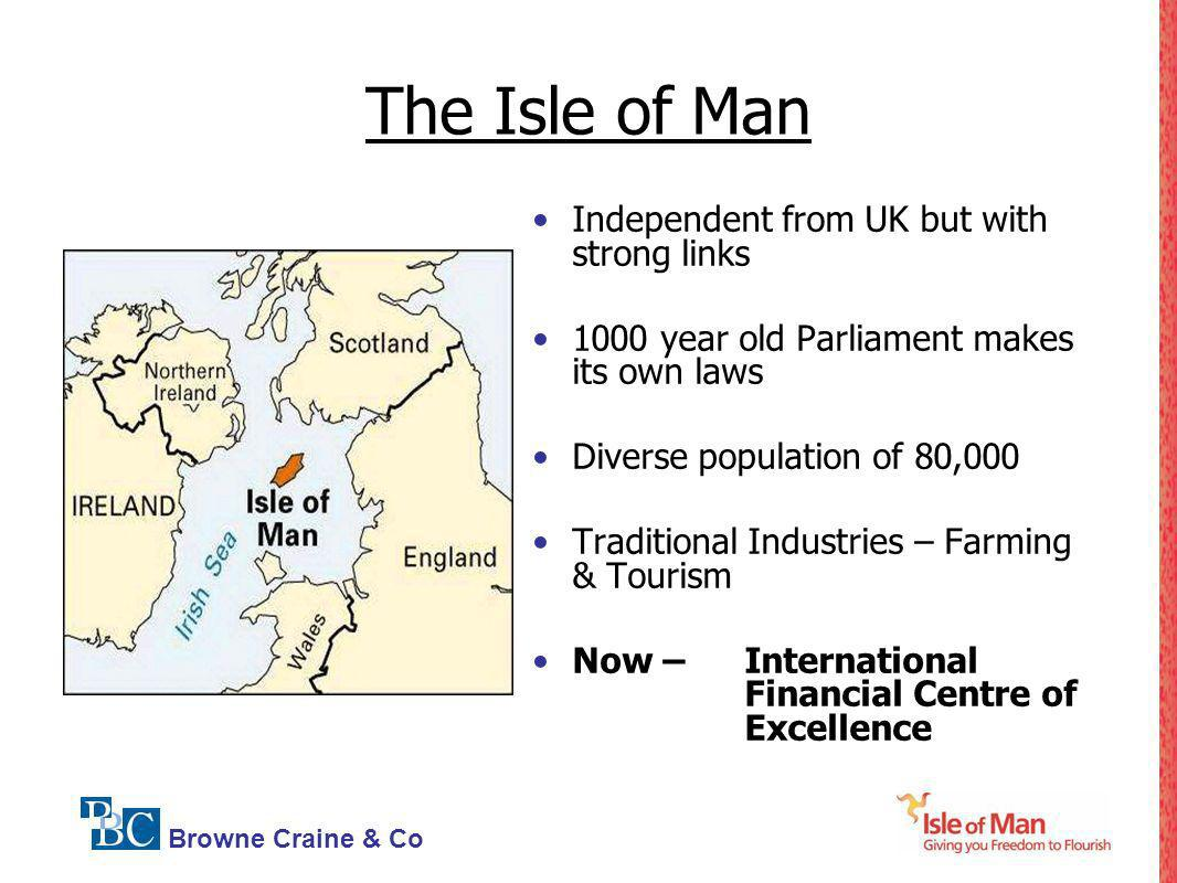 The Isle of Man Independent from UK but with strong links