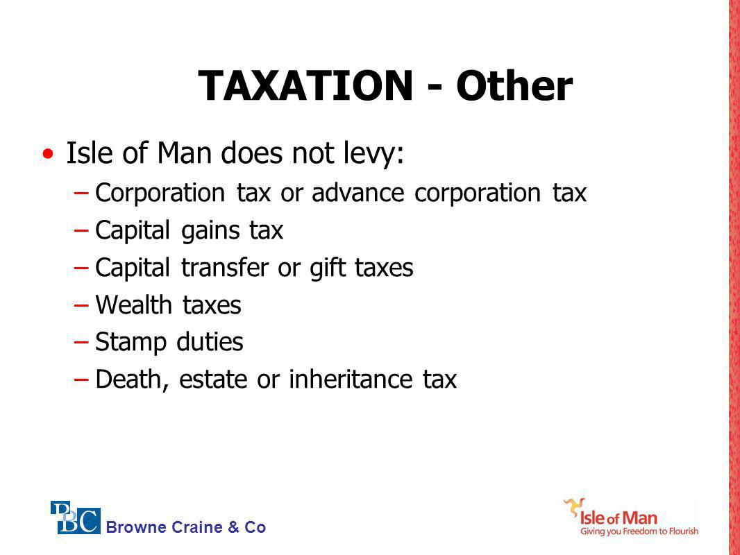 TAXATION - Other Isle of Man does not levy: