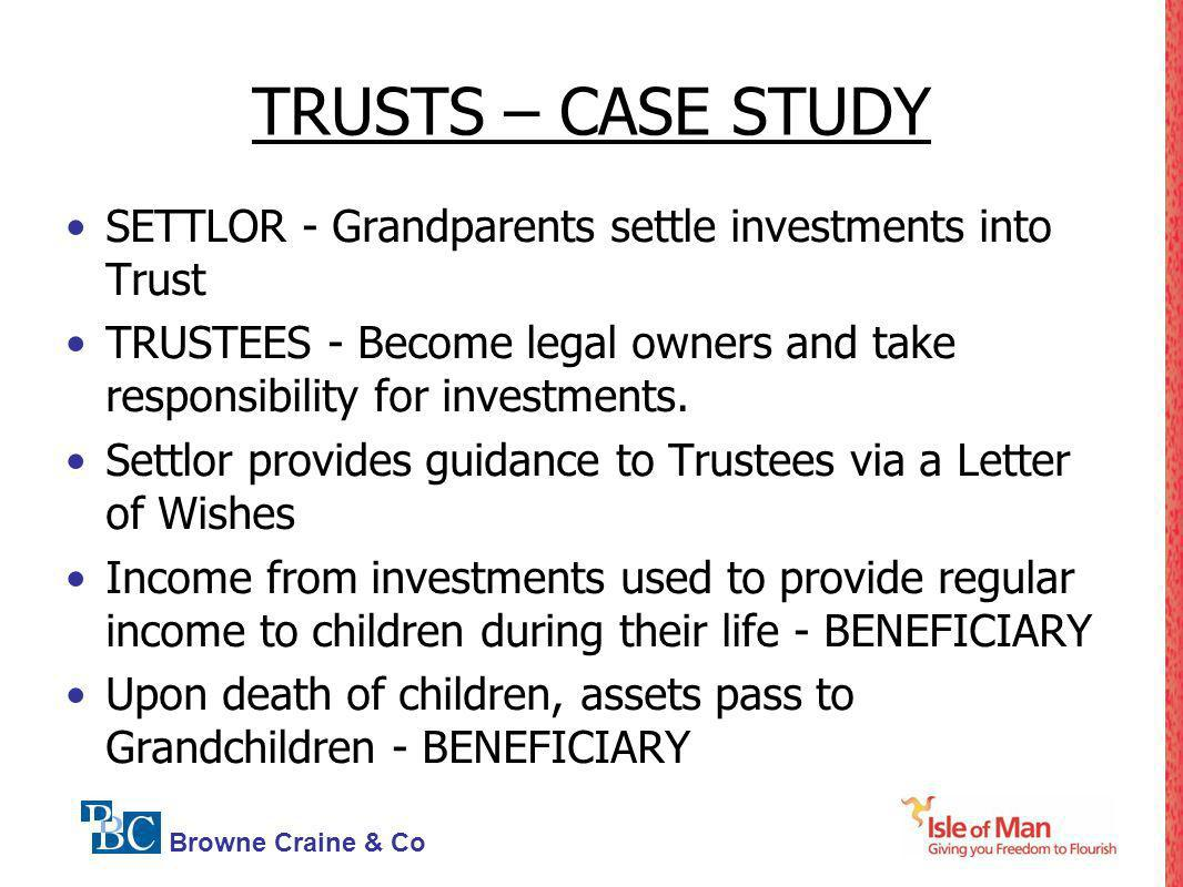 TRUSTS – CASE STUDY SETTLOR - Grandparents settle investments into Trust. TRUSTEES - Become legal owners and take responsibility for investments.
