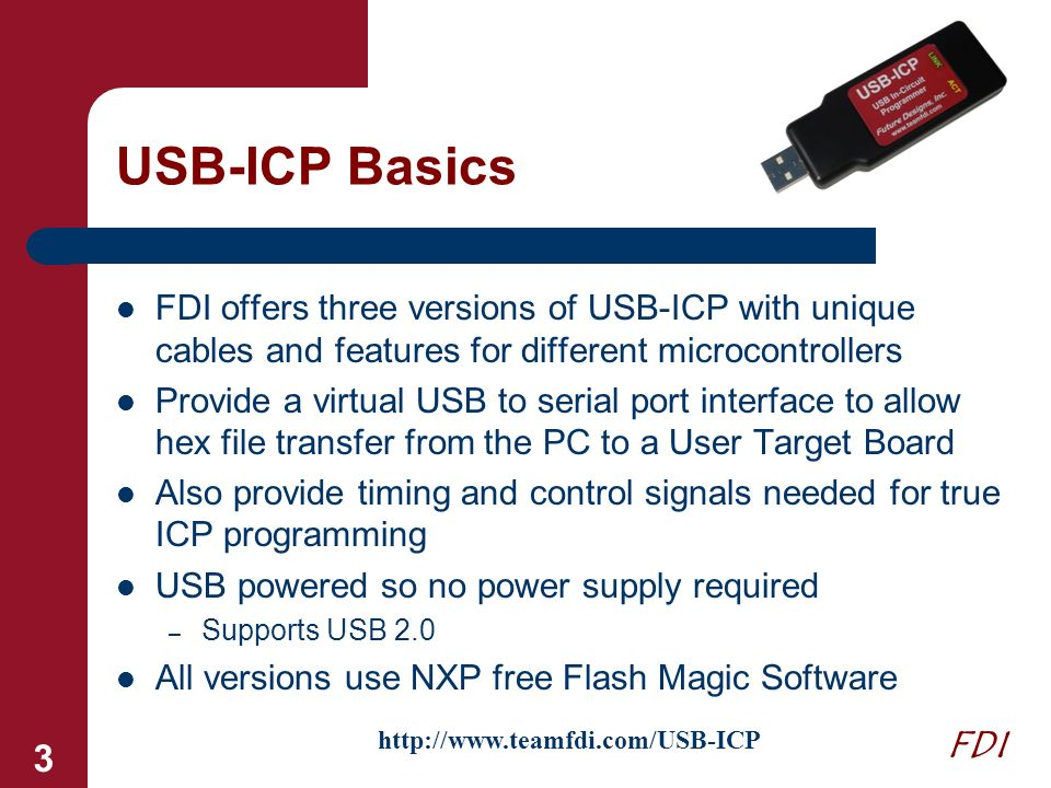 USB-ICP Basics FDI offers three versions of USB-ICP with unique cables and features for different microcontrollers.