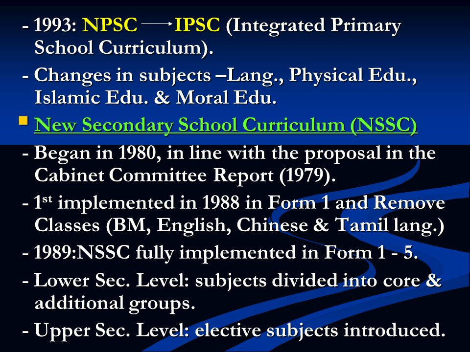 - 1993: NPSC IPSC (Integrated Primary School Curriculum).